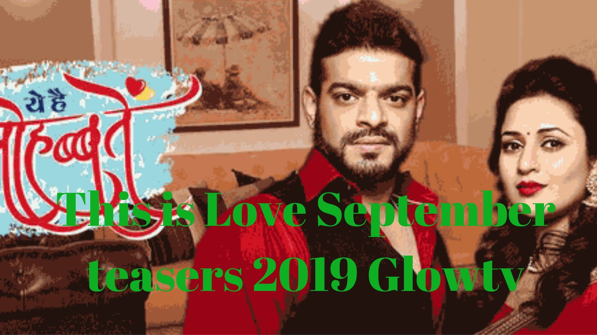 This is Love September teasers 2019 On Glow tv