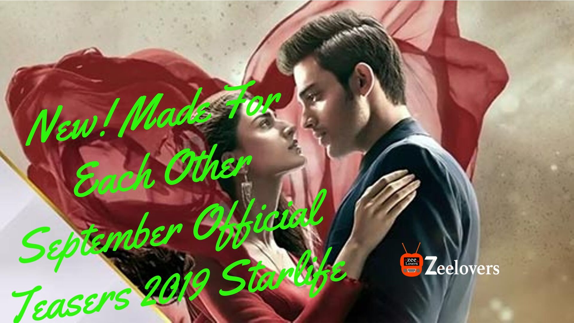 New! Made For Each Other September Official Teasers 2019 Starlife