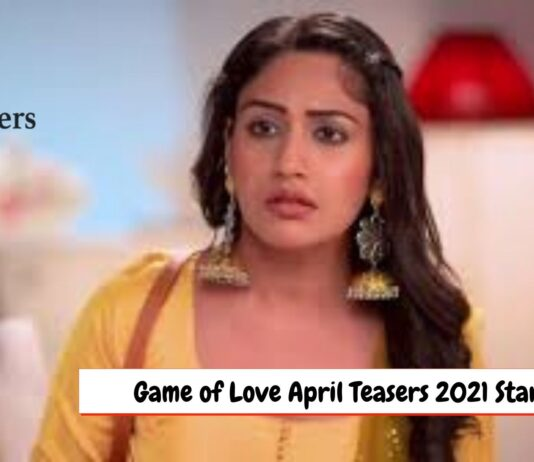 Game of Love April Teasers 2021 Starlife
