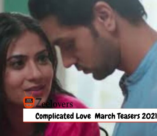 Complicated Love March Teasers 2021