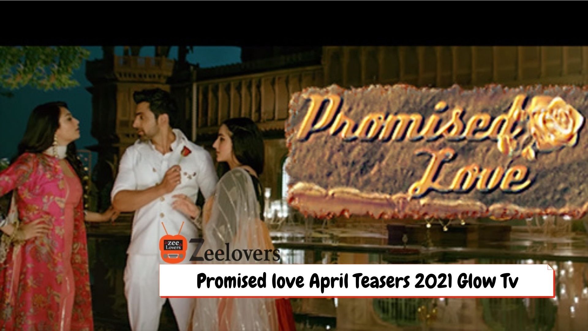 Promised love April Teasers 2021 Glow Tv