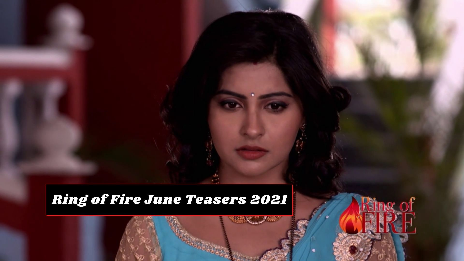 Ring of Fire June Teasers 2021