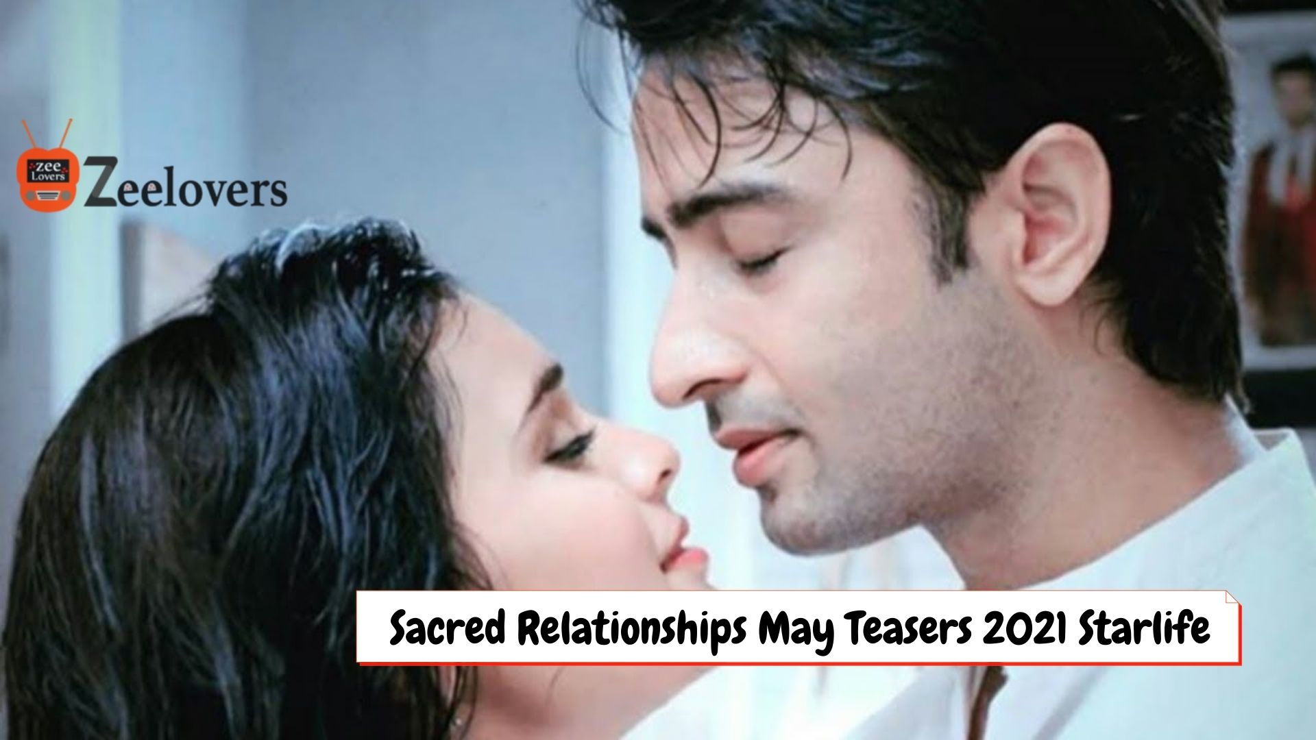 Sacred Relationships May Teasers 2021 Starlife