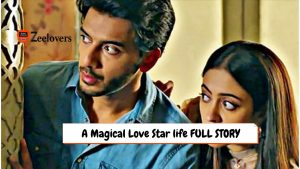 A Magical Love Star life FULL STORY