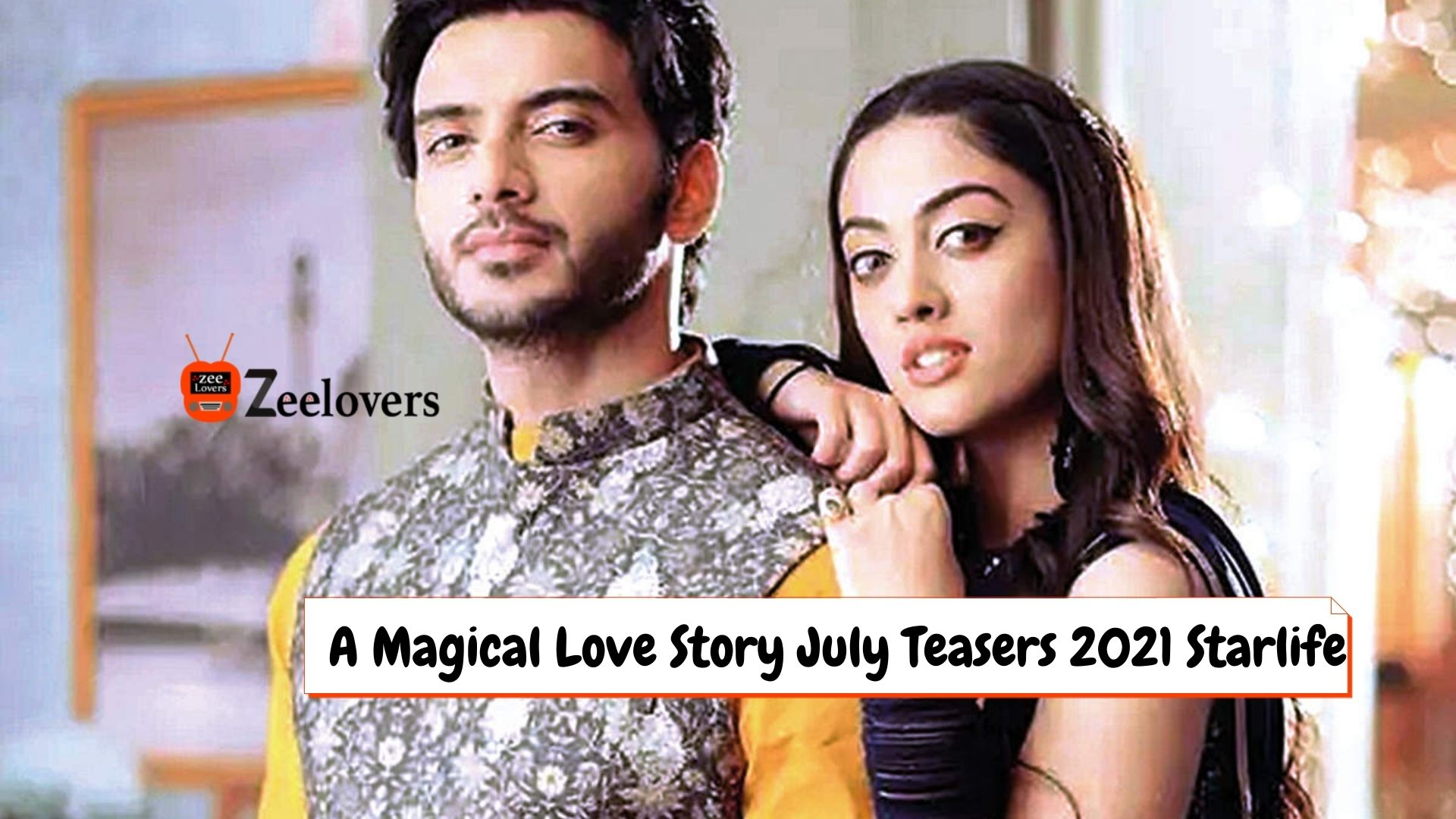 A Magical Love Story July Teasers 2021 Starlife