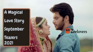A Magical Love Story August Teasers 2021