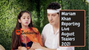 Mariam Khan Reporting Live August Teasers 2021