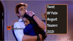 Twist Of Fate August Teasers 2021