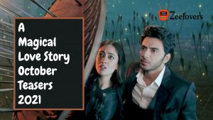 A Magical Love Story October Teasers 2021